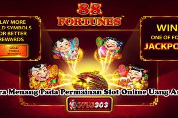 Cara Menang Pada Permainan Slot Online Uang Asli
