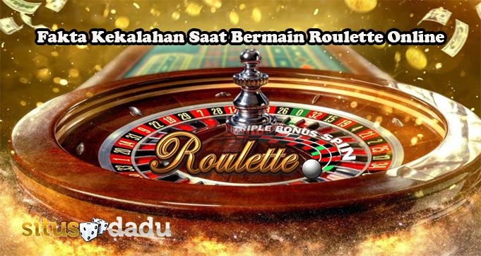 Fakta Kekalahan Saat Bermain Roulette Online