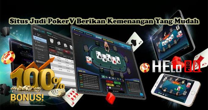 Situs Judi PokerV Berikan Kemenangan Yang Mudah
