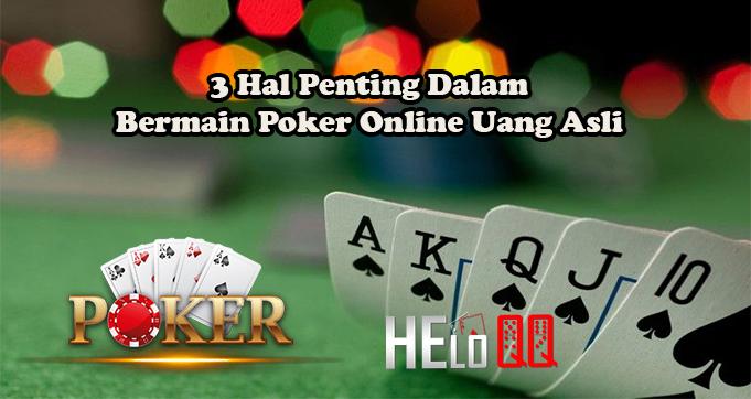 3 Hal Penting Dalam Bermain Poker Online Uang Asli